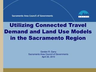 Utilizing Connected Travel Demand and Land Use Models in the Sacramento Region
