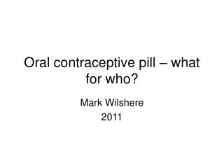 Oral contraceptive pill   what for who