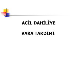 ACIL DAHILIYE  VAKA TAKDIMI
