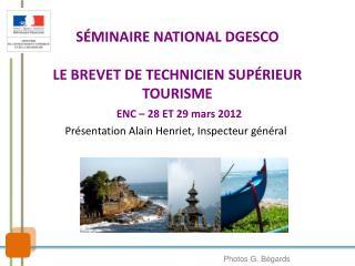 S MINAIRE NATIONAL DGESCO   LE BREVET DE TECHNICIEN SUP RIEUR TOURISME  ENC   28 ET 29 mars 2012