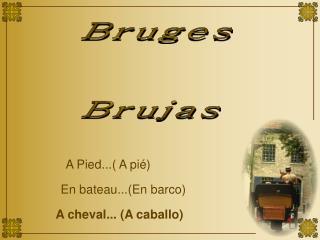 Bruges   Brujas