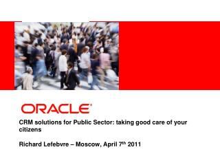 CRM solutions for Public Sector: taking good care of your citizens   Richard Lefebvre   Moscow, April 7th 2011