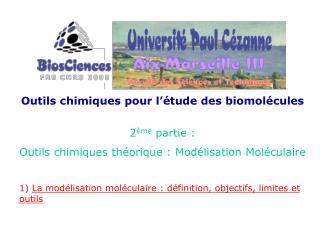 Outils chimiques pour l  tude des biomol cules  2 me partie : Outils chimiques th orique : Mod lisation Mol culaire  1 L