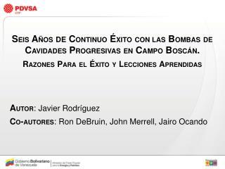 AUTOR: Javier Rodr guez CO-AUTORES: Ron DeBruin, John Merrell, Jairo Ocando