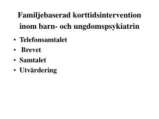 Familjebaserad korttidsintervention inom barn- och ungdomspsykiatrin