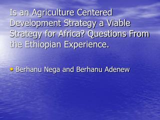 Is an Agriculture Centered Development Strategy a Viable Strategy for Africa Questions From the Ethiopian Experience.