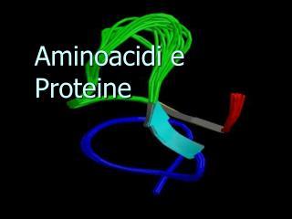 Aminoacidi e Proteine