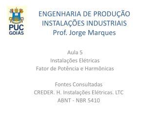 ENGENHARIA DE PRODU  O INSTALA  ES INDUSTRIAIS Prof. Jorge Marques