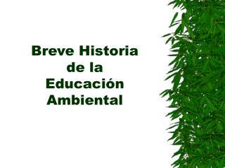 Breve Historia  de la  Educaci n Ambiental