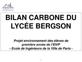 BILAN CARBONE DU LYC E BERGSON  Projet environnement des  l ves de  premi re ann e de l EIVP - Ecole de Ing nieurs de la
