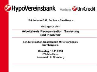 RA Johann G.G. Becher   Syndikus     Vortrag vor dem   Arbeitskreis Reorganisation, Sanierung und Insolvenz  der Juristi