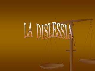 LA  DISLESSIA