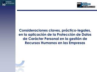 Consideraciones claves, pr ctico-legales, en la aplicaci n de la Protecci n de Datos de Car cter Personal en la gesti n