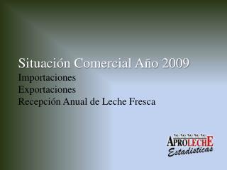 Situaci n Comercial A o 2009 Importaciones Exportaciones Recepci n Anual de Leche Fresca