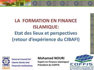 LA  FORMATION EN FINANCE ISLAMIQUE:  Etat des lieux et perspectives retour d exp rience du CIBAFI