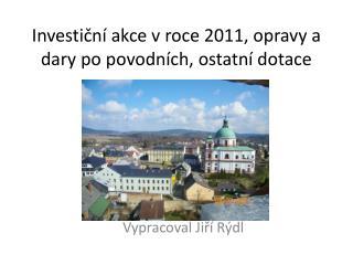 Investicn  akce v roce 2011, opravy a dary po povodn ch, ostatn  dotace