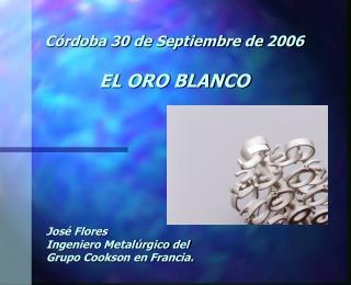 C rdoba 30 de Septiembre de 2006  EL ORO BLANCO