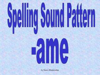 Spelling Sound Pattern -ame