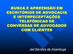 BUSCA E APREENS O EM ESCRIT RIOS DE ADVOCACIA E INTERPECEPTA  ES TELEF NICAS DE CONVERSAS DE ADVOGADOS COM CLIENTES