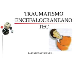 TRAUMATISMO ENCEFALOCRANEANO TEC