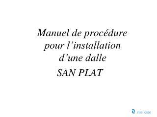 Manuel de proc dure pour l installation d une dalle  SAN PLAT