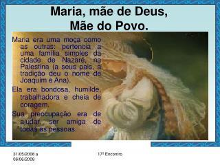 Maria, m e de Deus,  M e do Povo.