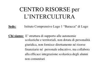 CENTRO RISORSE per  L INTERCULTURA