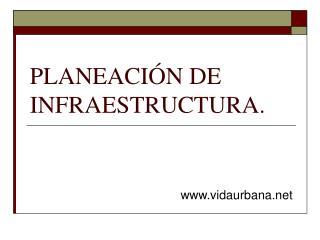 PLANEACI N DE INFRAESTRUCTURA.