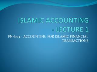 ISLAMIC ACCOUNTING - LECTURE 1