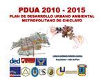 PDUA 2010 - 2015  PLAN DE DESARROLLO URBANO AMBIENTAL METROPOLITANO DE CHICLAYO