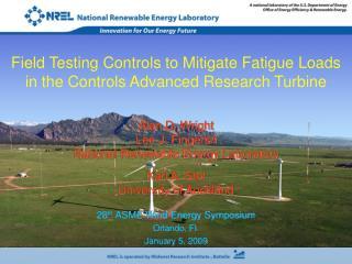 Alan D. Wright  Lee J. Fingersh National Renewable Energy Laboratory  Karl A. Stol University of Auckland  28th ASME Win