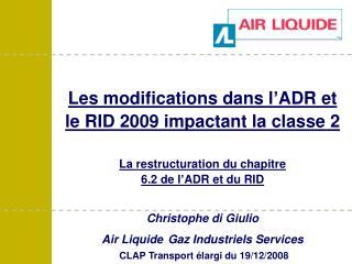 Les modifications dans l ADR et  le RID 2009 impactant la classe 2  La restructuration du chapitre 6.2 de l ADR et du RI