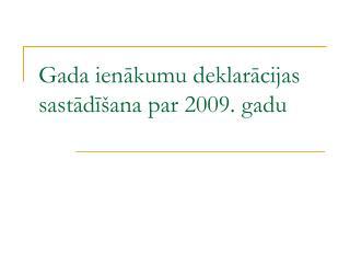 Gada ienakumu deklaracijas sastadi ana par 2009. gadu