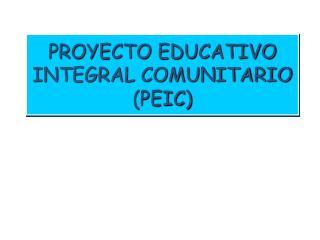 PROYECTO EDUCATIVO INTEGRAL COMUNITARIO PEIC