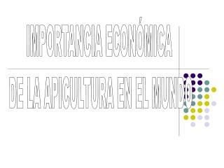 IMPORTANCIA ECON MICA  DE LA APICULTURA EN EL MUNDO
