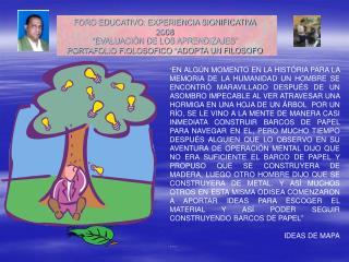 FORO EDUCATIVO: EXPERIENCIA SIGNIFICATIVA 2008  EVALUACI N DE LOS APRENDIZAJES  PORTAFOLIO FIOLOSOFICO  ADOPTA UN FILOSO
