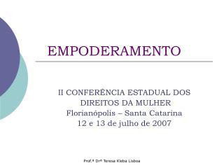 II CONFER NCIA ESTADUAL DOS  DIREITOS DA MULHER  Florian polis   Santa Catarina 12 e 13 de julho de 2007