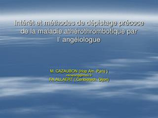 Int r t et m thodes de d pistage pr coce de la maladie ath rothrombotique par  l  ang iologue    M. CAZAUBON Hop Am. Par