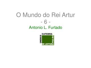 O Mundo do Rei Artur - 6 - Antonio L. Furtado
