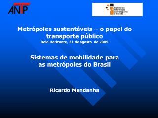 Metr poles sustent veis   o papel do transporte p blico Belo Horizonte, 31 de agosto  de 2009  Sistemas de mobilidade pa