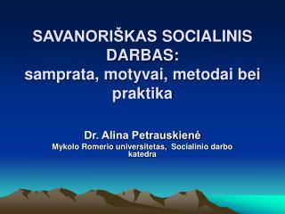 SAVANORI KAS SOCIALINIS DARBAS: samprata, motyvai, metodai bei praktika