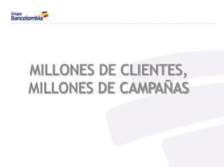 MILLONES DE CLIENTES, MILLONES DE CAMPA AS