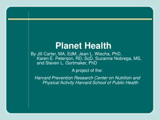 Planet Health  By Jill Carter, MA, EdM, Jean L. Wiecha, PhD,  Karen E. Peterson, RD, ScD, Suzanne Nobrega, MS, and Steve