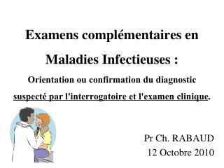 Examens compl mentaires en Maladies Infectieuses :  Orientation ou confirmation du diagnostic  suspect  par linterrogato