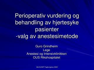 Perioperativ vurdering og behandling av hjertesyke pasienter -valg av anestesimetode