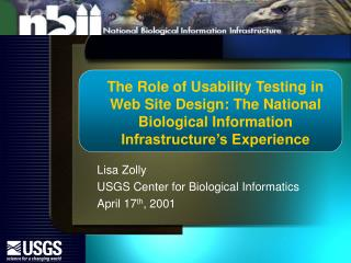 The Role of Usability Testing in Web Site Design: The National Biological Information Infrastructure s Experience