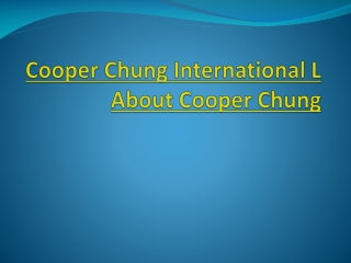 Cooper Chung International L About Cooper Chung