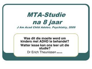 MTA-Studie  na 8 jaar J Am Acad Child Adolec. Psychiatry, 2009