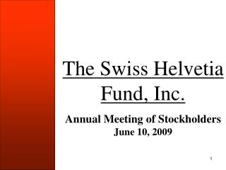 The Swiss Helvetia Fund, Inc. Annual Meeting of Stockholders June 10, 2009