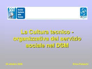 La Cultura tecnico -organizzativa del servizio sociale nel DSM   24 ottobre 2006